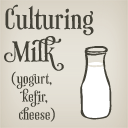 Culturing Milk (yogurt, kefir, cheese)